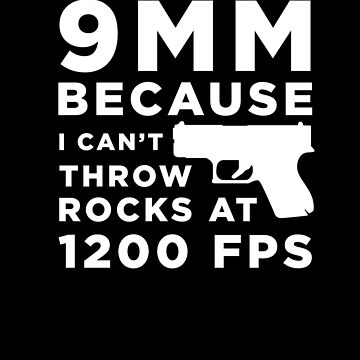 Funny Gun Owner Pro Second Amendment Rights USA 9mm Because I Can't Throw Rocks by zot717