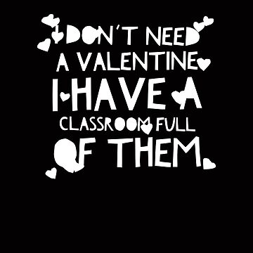 Valentines Day for Teachers - Classroom Full of Them by TrndSttr