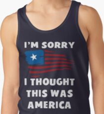 I'm Sorry I Thought This Was America T Shirt Tank Top
