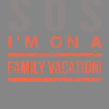 Funny SOS I'm on Family Vacation by LGamble12345