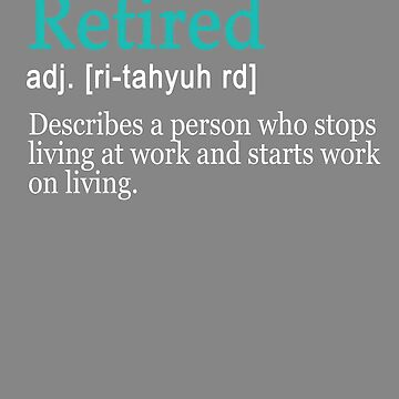 Funny retired Work on living definition by LGamble12345