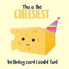 Cheesy Birthday Present - Cheesy Birthday Card - Cheesiest - Mug - Card - Shirt - Cheese Pun - Funny Birthday Present by JustTheBeginning-x (Tori)