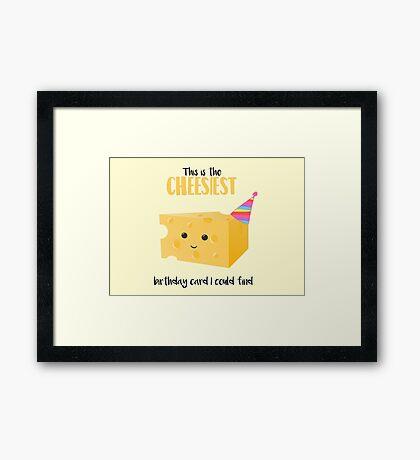 Cheesy Birthday Present - Cheesy Birthday Card - Cheesiest - Mug - Card - Shirt - Cheese Pun - Funny Birthday Present Framed Print