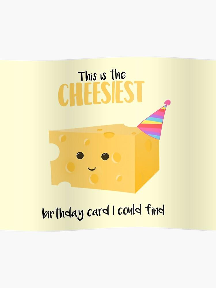 Christmas Cheese Puns.Cheesy Birthday Present Cheesy Birthday Card Cheesiest Mug Card Shirt Cheese Pun Funny Birthday Present Poster