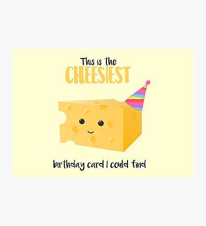 Cheesy Birthday Present - Cheesy Birthday Card - Cheesiest - Mug - Card - Shirt - Cheese Pun - Funny Birthday Present Photographic Print