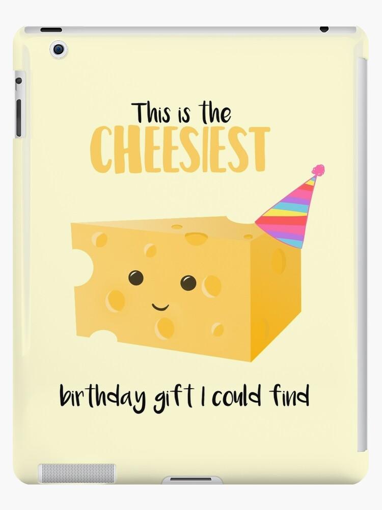 Christmas Cheese Puns.Cheesy Birthday Present Cheesy Birthday Card Cheesiest Mug Card Shirt Cheese Pun Funny Birthday Present Ipad Case Skin By