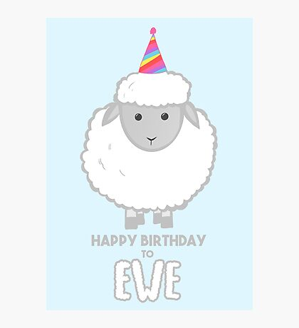 Happy Birthday to EWE - Sheep Birthday - Funny Birthday Cards - Sheep Puns - Ewe Pun - Animal - Birthday Puns  Photographic Print