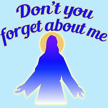 Jesus: Don't You Forget About Me by Greenbaby