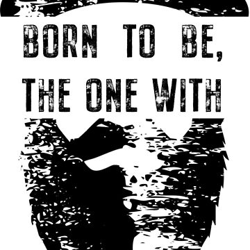 BORN TO BE, THE ONE WITH THE BEARD by netrok