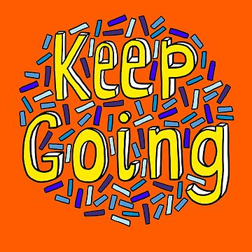 Keep Going - Inspirational and Motivational Message by TimorousEclectc