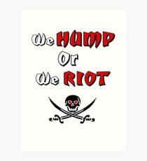 We Hump Or We Riot  Art Print