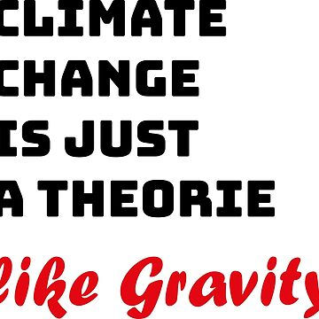 Climate change theory Gravitation science shirt by hourglass7