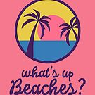 B99 - Whats up, Beaches?  by dom e.