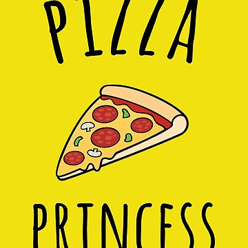 Pizza Princess Funny Quote by quarantine81