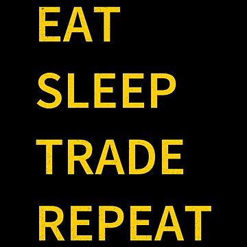 Eat Sleep Trading Repeat Day Trader Exchange Money Cryptocurrency Gift by Netsrikfa