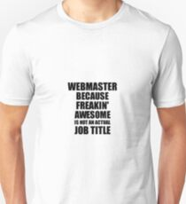 Webmaster Freaking Awesome Funny Gift Idea for Coworker Employee Office Gag Job Title Joke Unisex T-Shirt