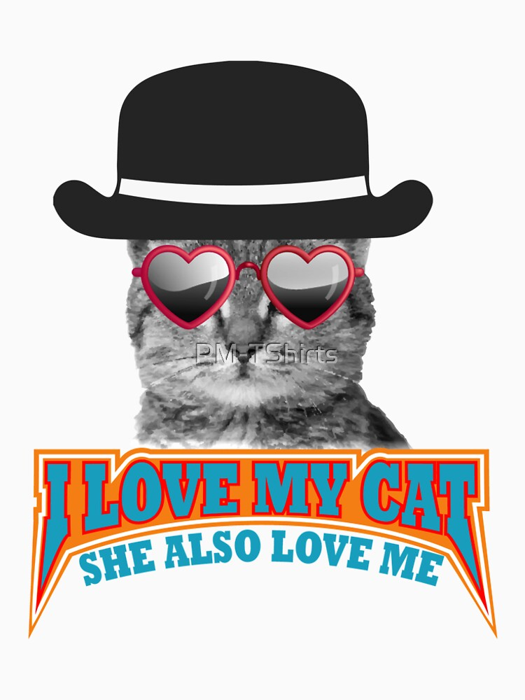 I love my cat and my cat loves me by PM-TShirts