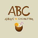 ABC - Always Be Coconutting by dom e.