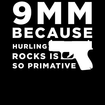 Funny Gun Owner Pro Second Amendment Rights USA 9mm Because Hurling Rocks is Primitive by zot717