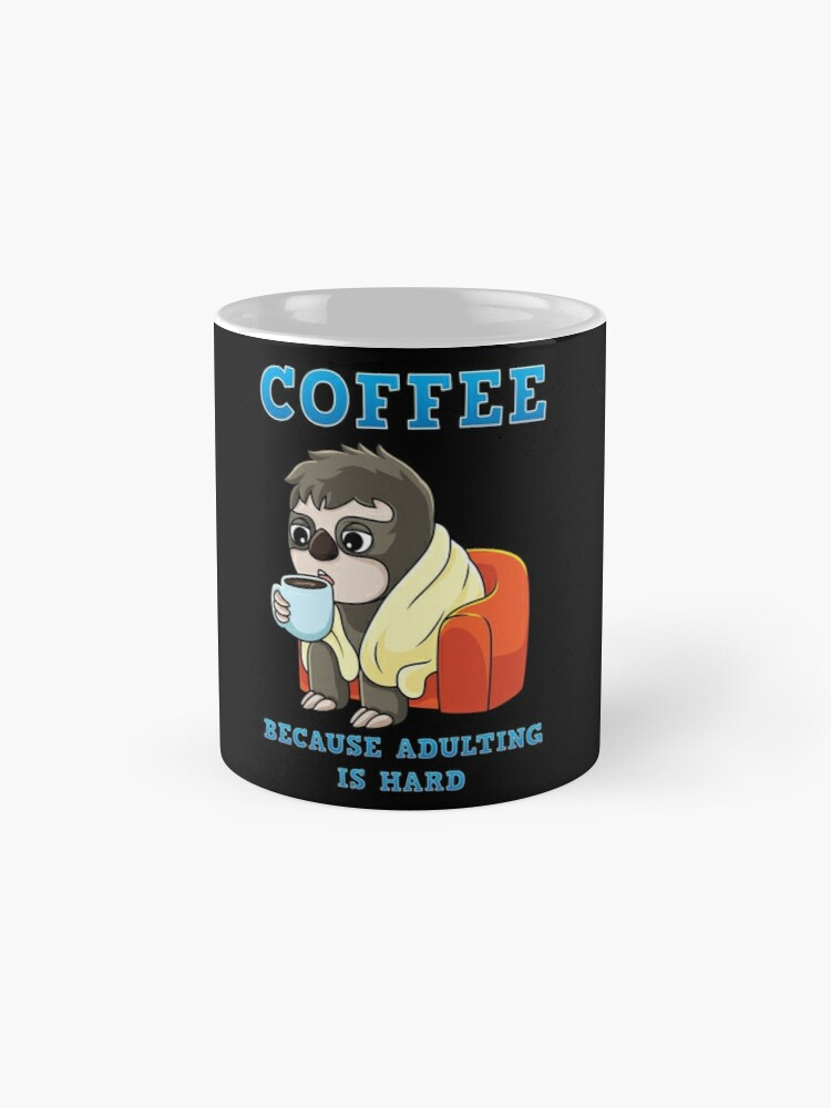 Coffee Sloffee Gift Funny Adulting Is HardMug Because sChtrxQd