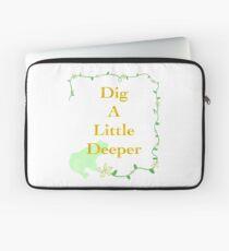 Dig a Little Deeper Laptop Sleeve