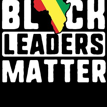 Black Leaders Matter T-Shirt Africa History Month Men Gift by 14thFloor