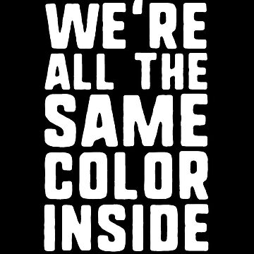 We're All The Same Color Inside T-Shirt Black History Month by 14thFloor