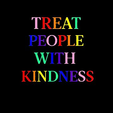 Treat People With Kindness (Rainbow, Version 2) by meanicolexx