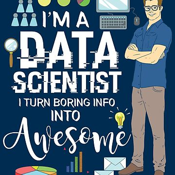 I'm A Data Scientist I Turn Boring Info Into Awesome - Data Scientist Gift by yeoys