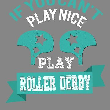 Funny Roller Derby play nice gift by LGamble12345