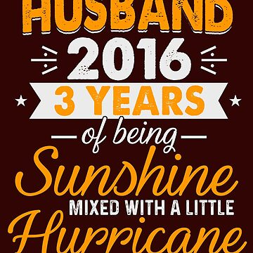 Husband Since 2016, 3 Years of Being Sunshine Mixed With a Little Hurricane by FiftyStyle