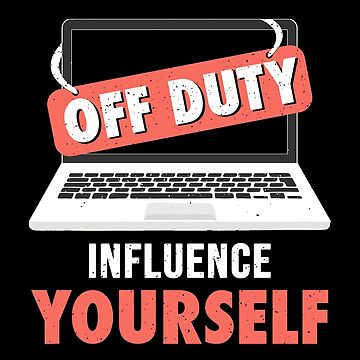 Blogger Off Duty Influence Yourself Gift Funny Influencer Out of Service Influencing Themselves Social Media T-Shirt by MrTStyle