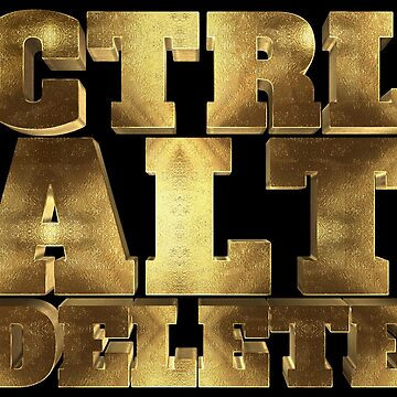 Ctrl Alt Delete Golden Massive Saying for Reset by Under-TheTable