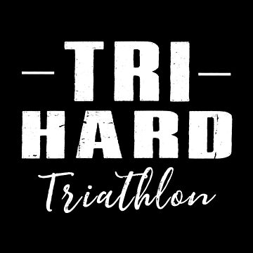 Tri Hard- Triathlon by SmartStyle