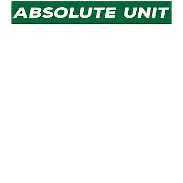 Absolute Unit - Green by BrobocopPrime