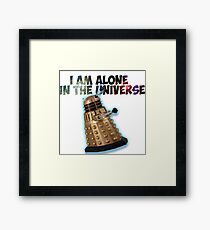 I am alone in the Universe  Framed Print