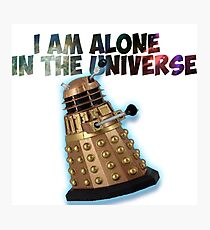 I am alone in the Universe  Photographic Print