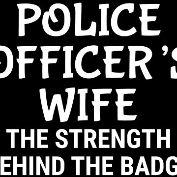 Police Officer's Wife Strength Badge T-shirt by zcecmza