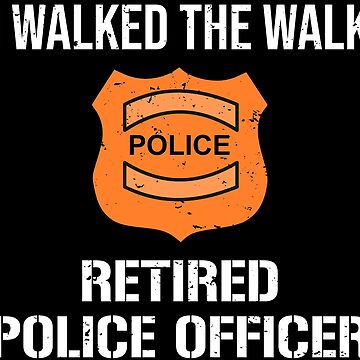 I Walked The Walk Retired Police Officer T-shirt by zcecmza