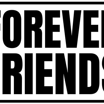 English saying: Forever friends by RTSM