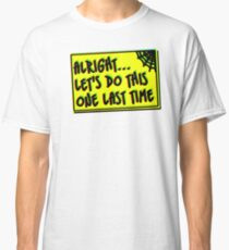 Let's Do This One Last Time Classic T-Shirt