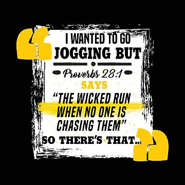 Funny Bible - I Wanted To Go Jogging But Proverbs Says The Wicked Run by stuch75