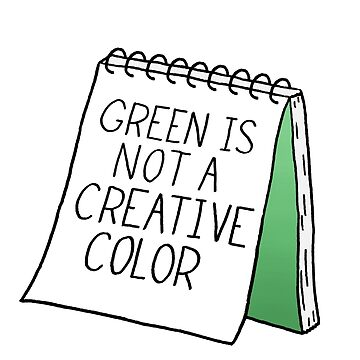 Green Is Not a Creative Color - Green by RyanToday