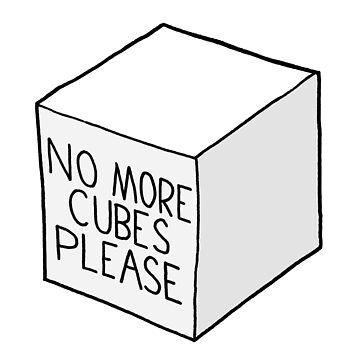 No More Cubes Please by RyanToday