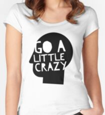 Go a little crazy Women's Fitted Scoop T-Shirt