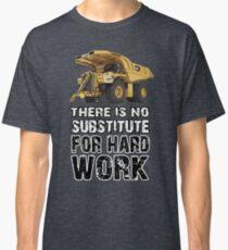 Es gibt keinen Ersatz für harte Arbeit Classic T-Shirt
