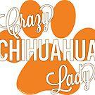 Crazy Chihuahua Lady! Orange Paw Print by PyramidPrintWrx