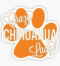 Crazy Chihuahua Lady! Orange Paw Print Sticker