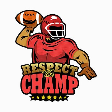 Funny Champion - Respect The Champ Football - Winner Elite Best Humor by stuch75