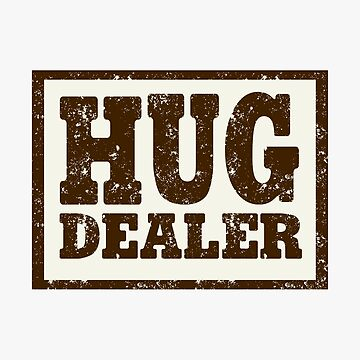 Funny Hug Dealer - Amistad Love Care Concern Support - Humor de stuch75
